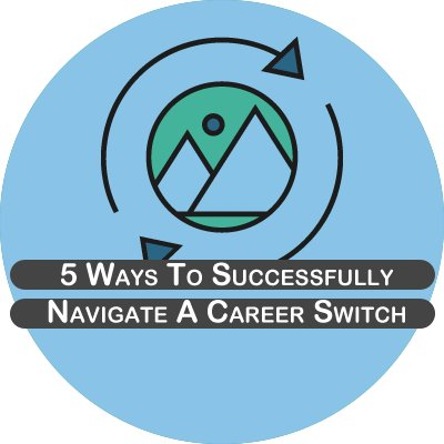 5 ways to successfully navigate a career switch