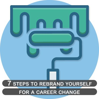 7 steps to rebrand yourself for a career change